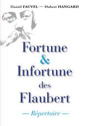 Fortune & infortune des Flaubert : répertoire / Daniel Fauvel, Hubert Hangard | Fauvel, Daniel (1942-....). Auteur