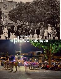 Sotteville, la place publique : mémoire, urbanisme, culture / [Daniel Andrieu, Meftah Lissiri et Régis Sénécal] |