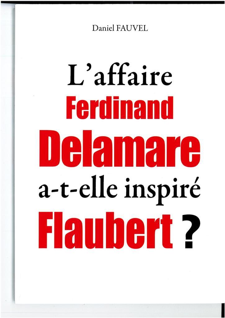 L'affaire Ferdinand Delamare a-t-elle inspiré Flaubert ? / Daniel Fauvel |