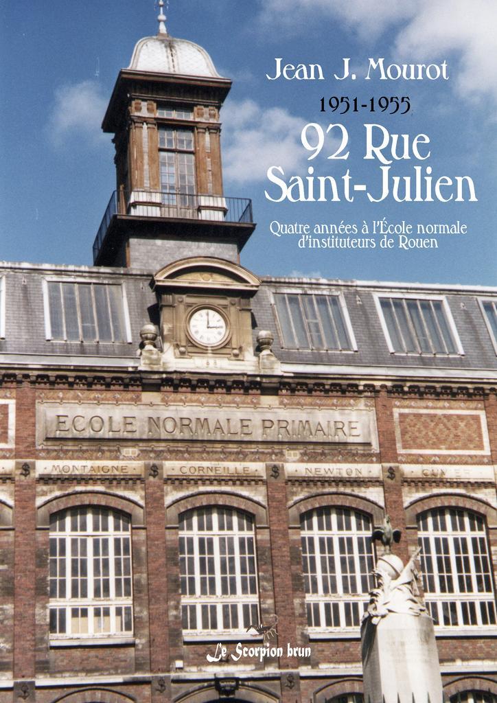 92, rue St-Julien : 1951-1955 : quatre années à l'École normale d'instituteurs de Rouen / Jean J. Mourot |