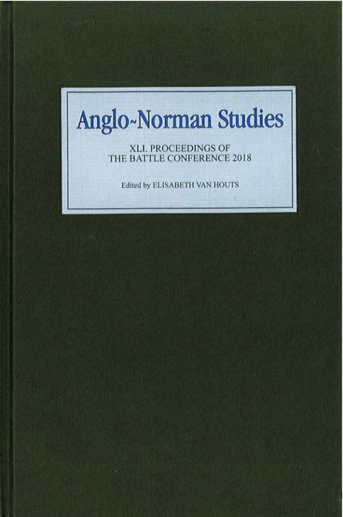 Anglo-Norman studies. XLI, Proceedings of the Battle conference, 2018 / edited by Elisabeth van Houts |