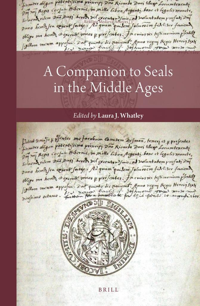 A companion to seals in the Middle Ages / edited by Laura J. Whatley |