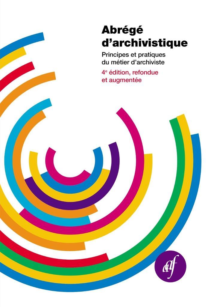 Abrégé d'archivistique : principes et pratiques du métier d'archiviste / Association des archivistes français |