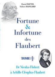 Fortune et infortune des Flaubert. Tome 1, De Nicolas Flobert à Achille Cléophas Flaubert / Daniel Fauvel, Hubert Hangard   Fauvel, Daniel (1942-....). Auteur