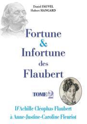 Fortune et infortune des Flaubert. Tome 2, D'Achille Cléophas Flaubert à Anne Justine Caroline Fleuriot / Daniel Fauvel, Hubert Hangard | Fauvel, Daniel (1942-....). Auteur